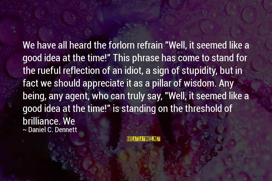 "Rueful Sayings By Daniel C. Dennett: We have all heard the forlorn refrain ""Well, it seemed like a good idea at"