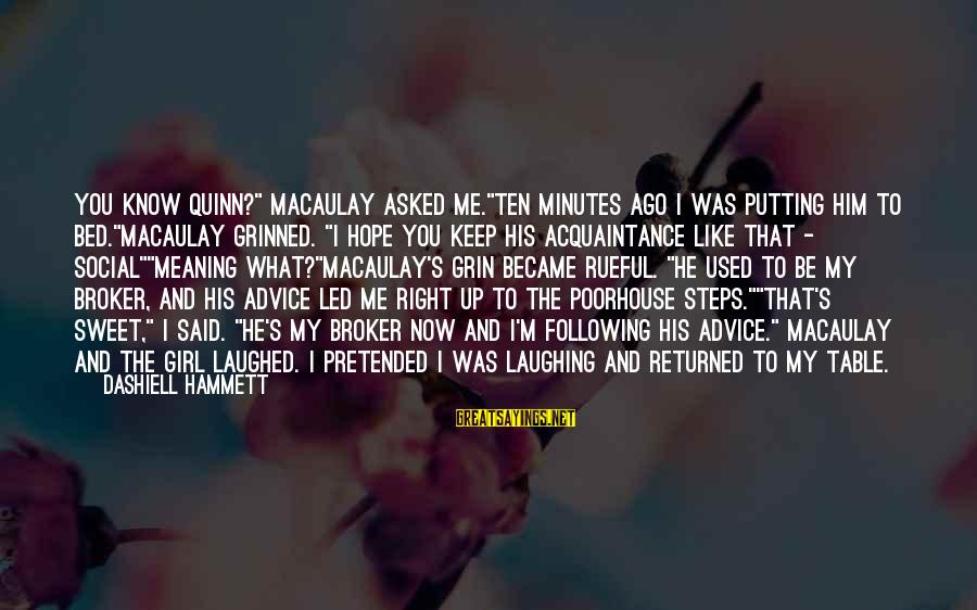 """Rueful Sayings By Dashiell Hammett: You know Quinn?"""" Macaulay asked me.""""Ten minutes ago I was putting him to bed.""""Macaulay grinned."""