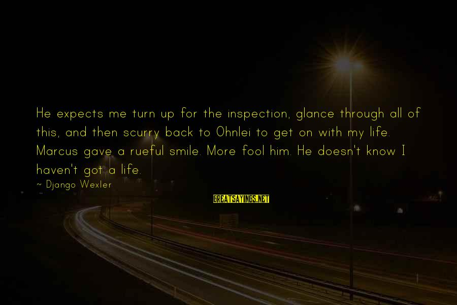 Rueful Sayings By Django Wexler: He expects me turn up for the inspection, glance through all of this, and then