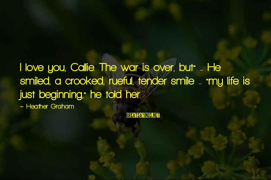 """Rueful Sayings By Heather Graham: I love you, Callie. The war is over, but"""" - He smiled, a crooked, rueful,"""