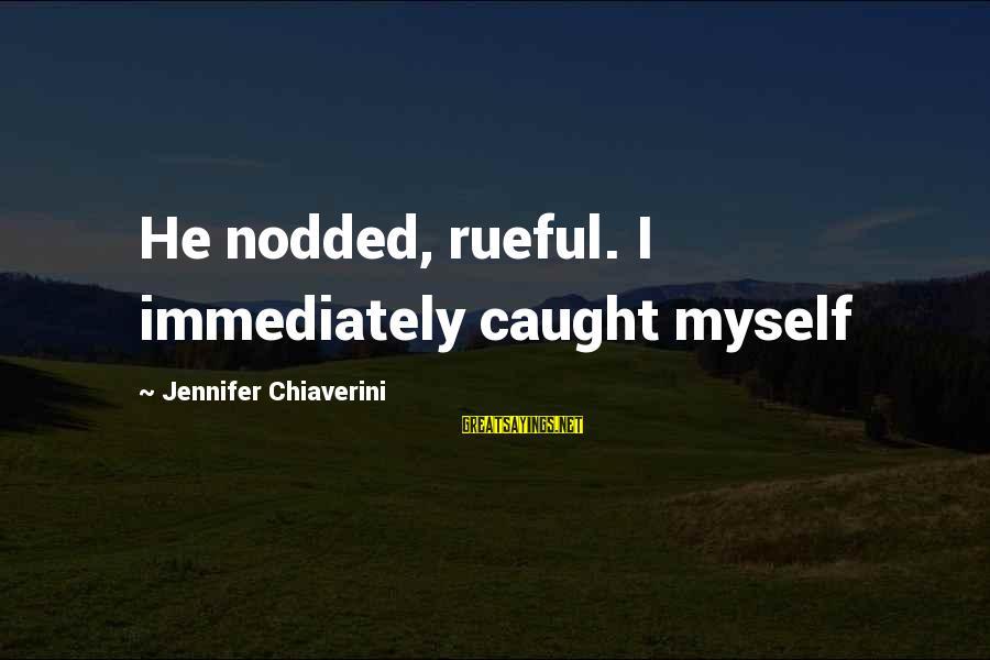 Rueful Sayings By Jennifer Chiaverini: He nodded, rueful. I immediately caught myself