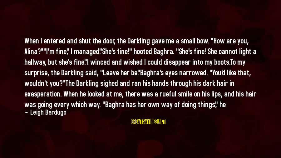 """Rueful Sayings By Leigh Bardugo: When I entered and shut the door, the Darkling gave me a small bow. """"How"""