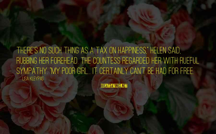 """Rueful Sayings By Lisa Kleypas: There's no such thing as a tax on happiness,"""" Helen said, rubbing her forehead. The"""