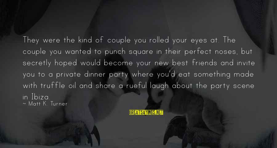 Rueful Sayings By Matt K. Turner: They were the kind of couple you rolled your eyes at. The couple you wanted