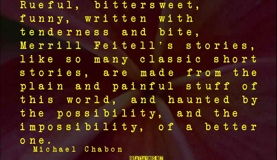 Rueful Sayings By Michael Chabon: Rueful, bittersweet, funny, written with tenderness and bite, Merrill Feitell's stories, like so many classic