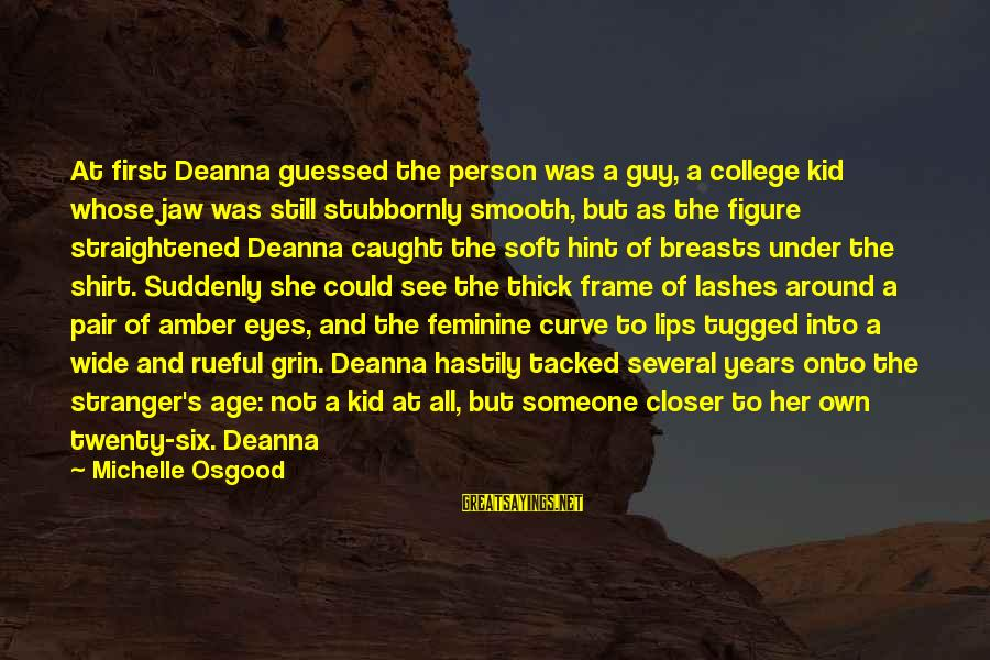 Rueful Sayings By Michelle Osgood: At first Deanna guessed the person was a guy, a college kid whose jaw was