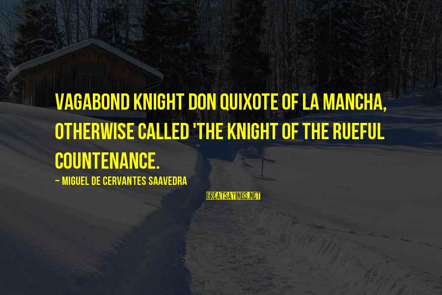 Rueful Sayings By Miguel De Cervantes Saavedra: Vagabond knight Don Quixote of La Mancha, otherwise called 'The Knight of the Rueful Countenance.