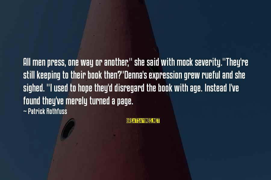 """Rueful Sayings By Patrick Rothfuss: All men press, one way or another,"""" she said with mock severity.""""They're still keeping to"""