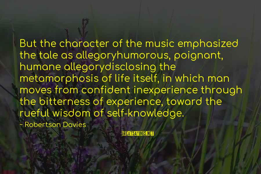 Rueful Sayings By Robertson Davies: But the character of the music emphasized the tale as allegoryhumorous, poignant, humane allegorydisclosing the