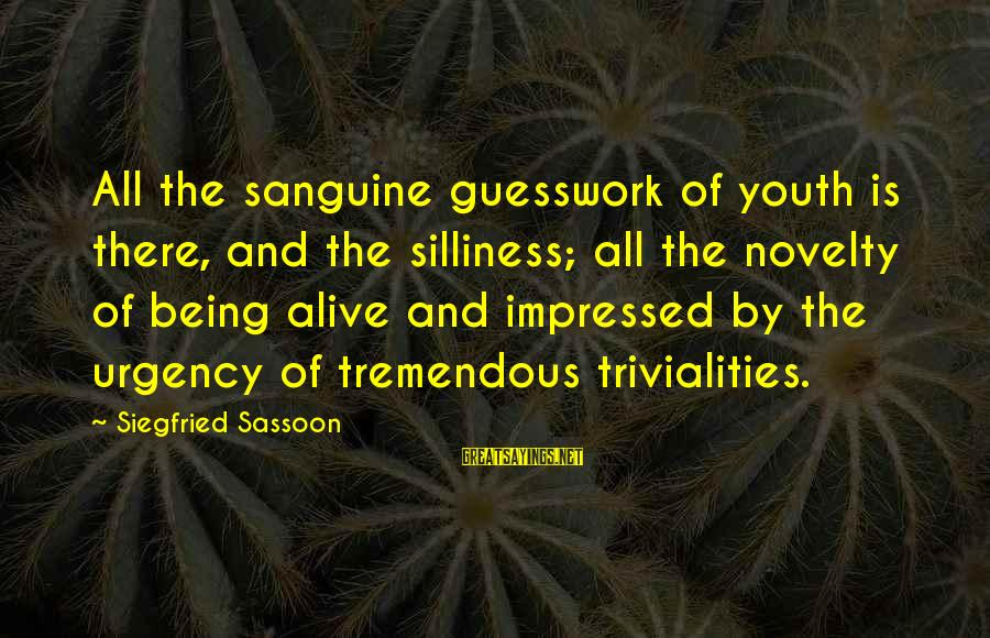 Rueful Sayings By Siegfried Sassoon: All the sanguine guesswork of youth is there, and the silliness; all the novelty of