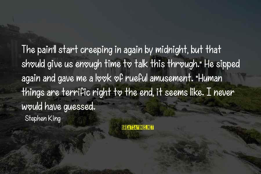 Rueful Sayings By Stephen King: The pain'll start creeping in again by midnight, but that should give us enough time