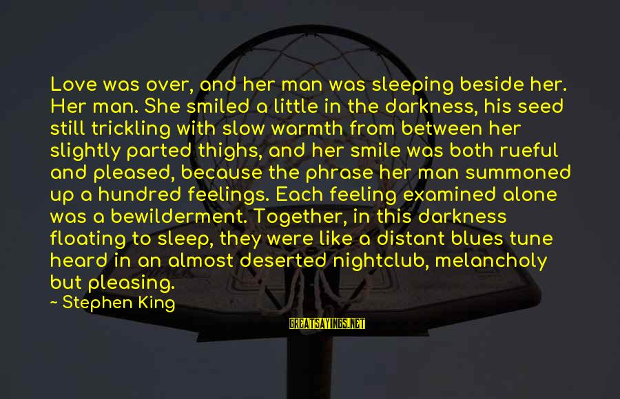Rueful Sayings By Stephen King: Love was over, and her man was sleeping beside her. Her man. She smiled a