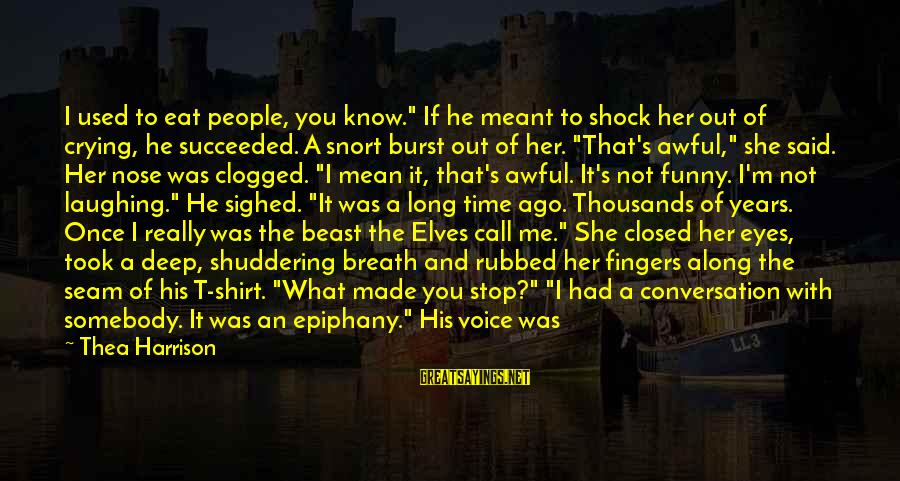 """Rueful Sayings By Thea Harrison: I used to eat people, you know."""" If he meant to shock her out of"""