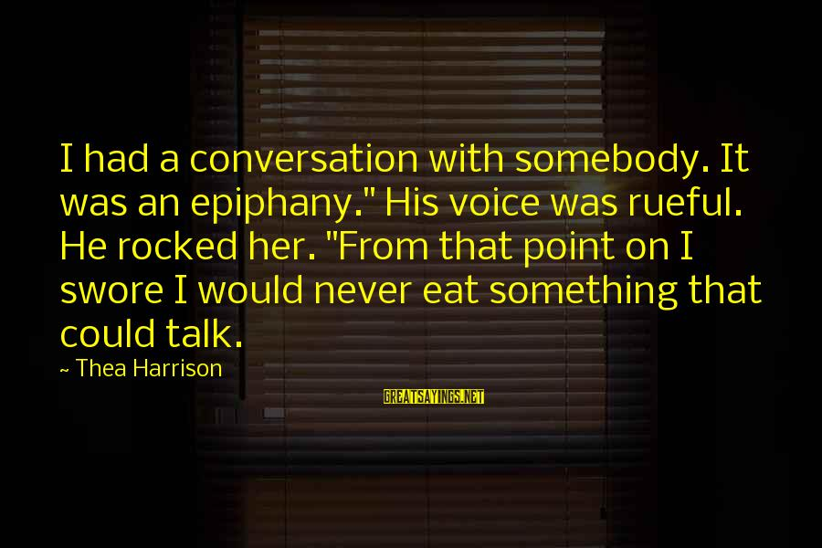 """Rueful Sayings By Thea Harrison: I had a conversation with somebody. It was an epiphany."""" His voice was rueful. He"""