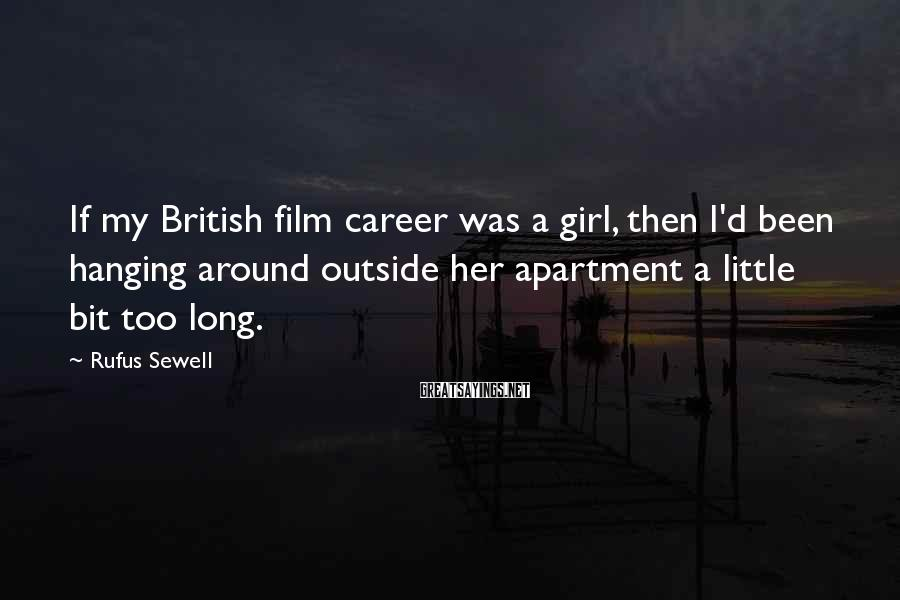 Rufus Sewell Sayings: If my British film career was a girl, then I'd been hanging around outside her
