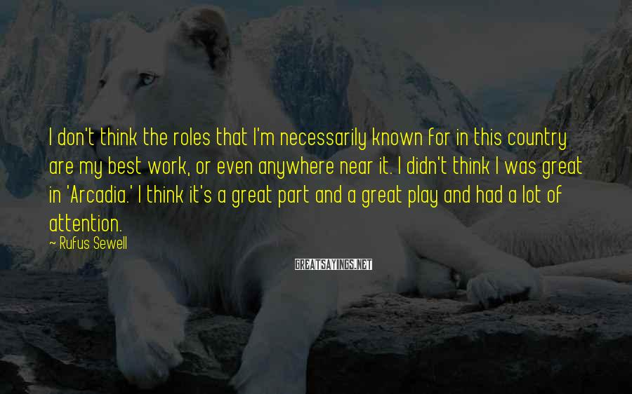 Rufus Sewell Sayings: I don't think the roles that I'm necessarily known for in this country are my
