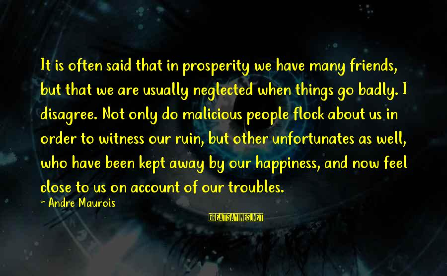 Ruin Your Happiness Sayings By Andre Maurois: It is often said that in prosperity we have many friends, but that we are