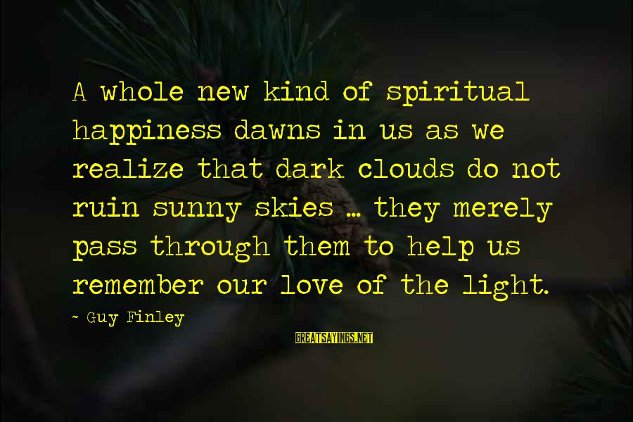 Ruin Your Happiness Sayings By Guy Finley: A whole new kind of spiritual happiness dawns in us as we realize that dark