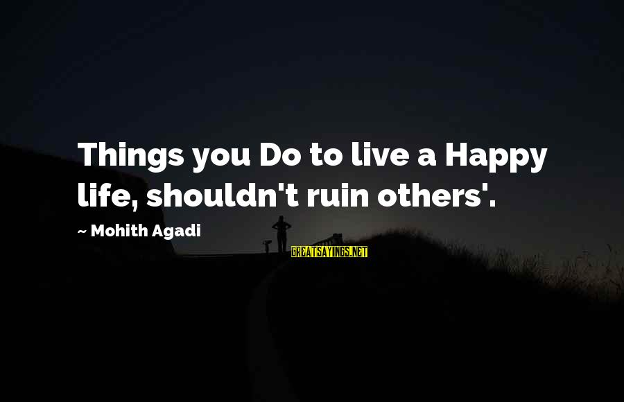 Ruin Your Happiness Sayings By Mohith Agadi: Things you Do to live a Happy life, shouldn't ruin others'.