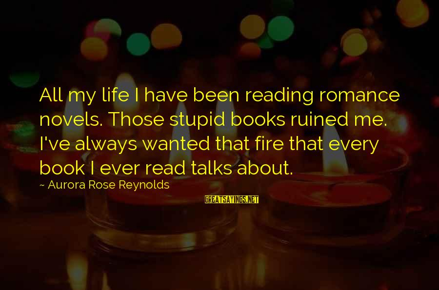 Ruined Me Sayings By Aurora Rose Reynolds: All my life I have been reading romance novels. Those stupid books ruined me. I've