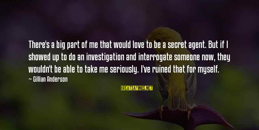 Ruined Me Sayings By Gillian Anderson: There's a big part of me that would love to be a secret agent. But