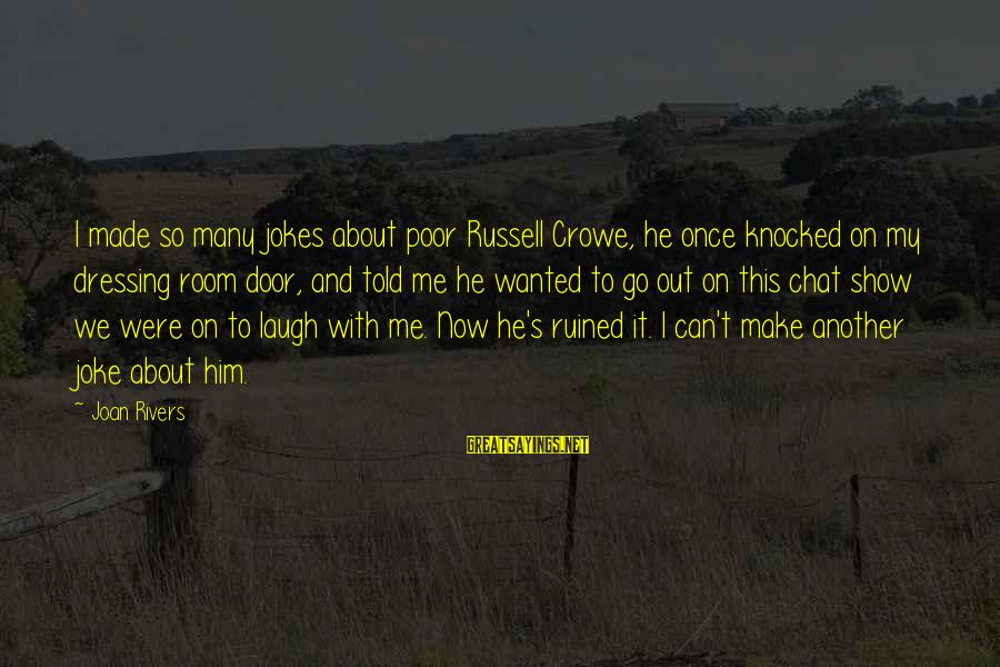 Ruined Me Sayings By Joan Rivers: I made so many jokes about poor Russell Crowe, he once knocked on my dressing