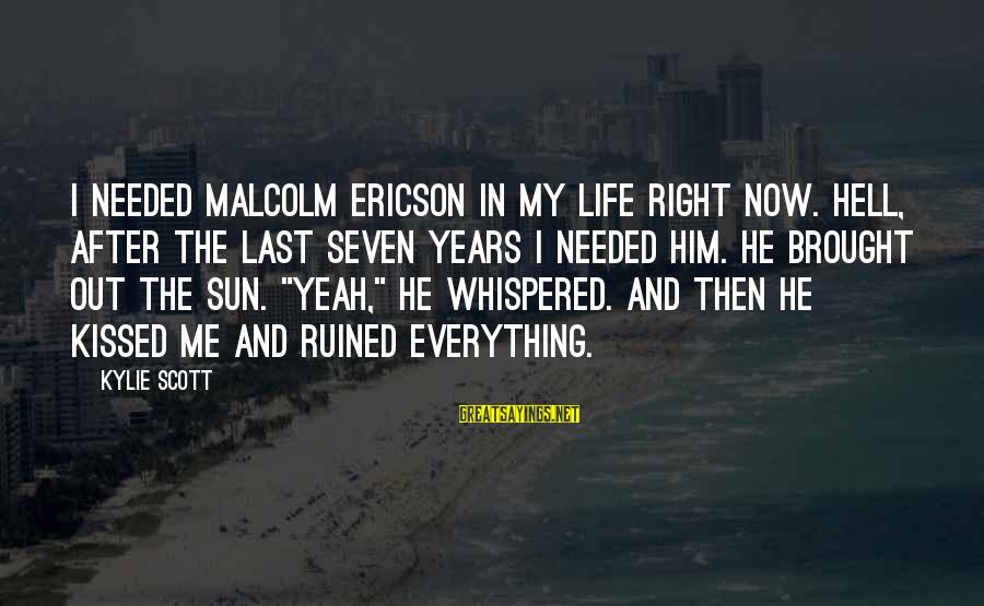 Ruined Me Sayings By Kylie Scott: I needed Malcolm Ericson in my life right now. Hell, after the last seven years