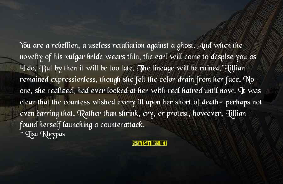 Ruined Me Sayings By Lisa Kleypas: You are a rebellion, a useless retaliation against a ghost. And when the novelty of