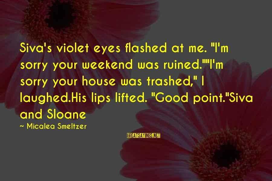 "Ruined Me Sayings By Micalea Smeltzer: Siva's violet eyes flashed at me. ""I'm sorry your weekend was ruined.""""I'm sorry your house"