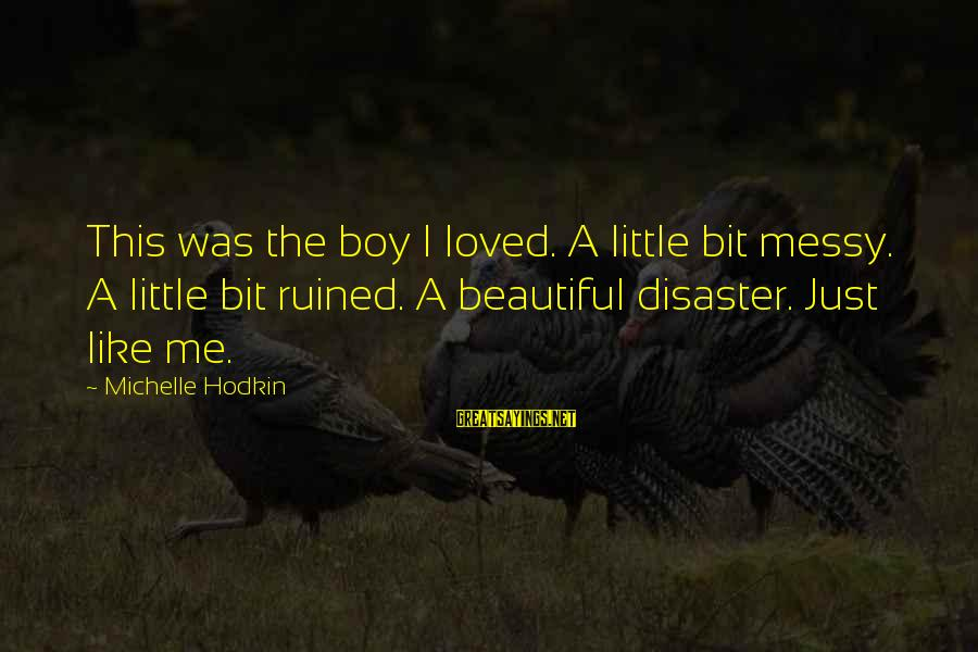 Ruined Me Sayings By Michelle Hodkin: This was the boy I loved. A little bit messy. A little bit ruined. A
