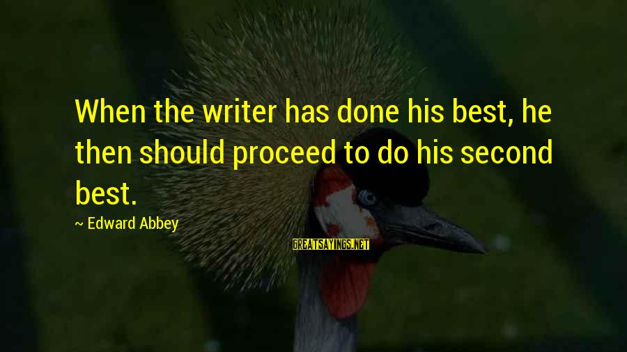 Rules Of Thumb Sayings By Edward Abbey: When the writer has done his best, he then should proceed to do his second