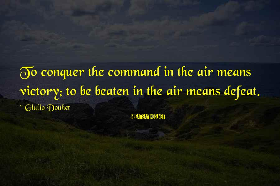 Rules Of Thumb Sayings By Giulio Douhet: To conquer the command in the air means victory; to be beaten in the air