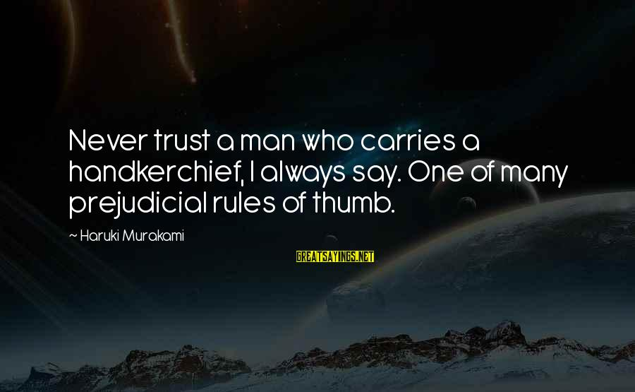 Rules Of Thumb Sayings By Haruki Murakami: Never trust a man who carries a handkerchief, I always say. One of many prejudicial