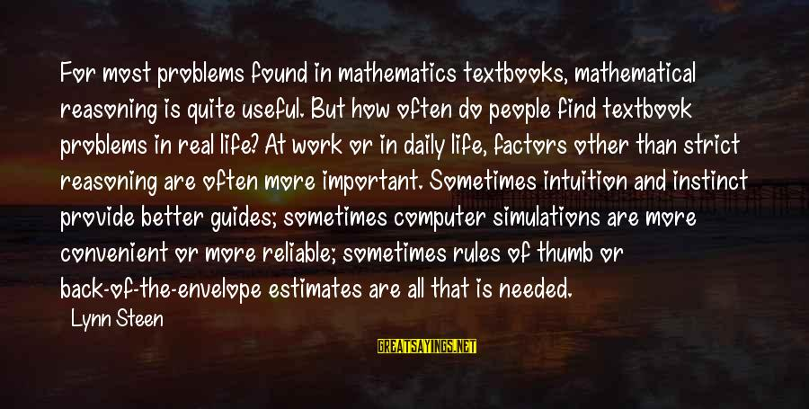 Rules Of Thumb Sayings By Lynn Steen: For most problems found in mathematics textbooks, mathematical reasoning is quite useful. But how often