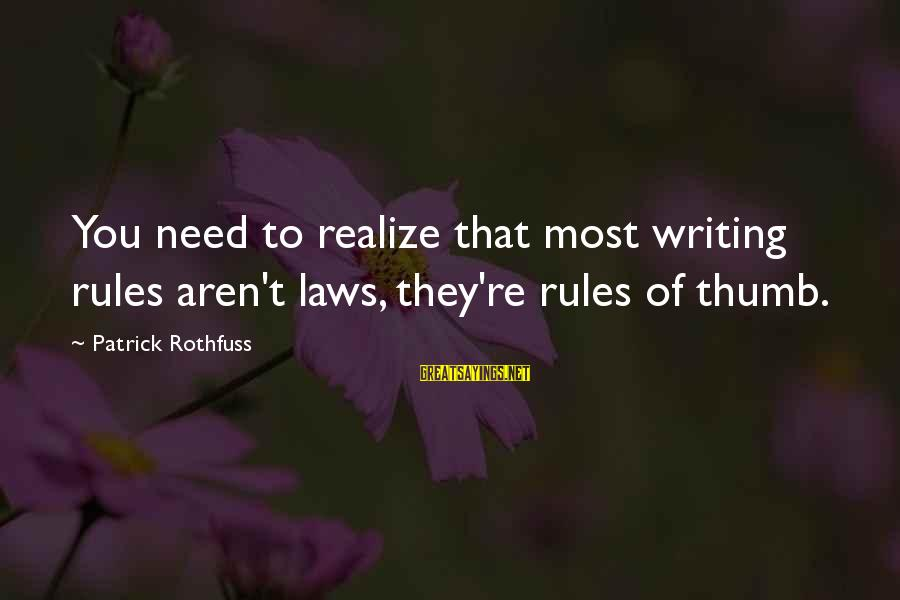 Rules Of Thumb Sayings By Patrick Rothfuss: You need to realize that most writing rules aren't laws, they're rules of thumb.