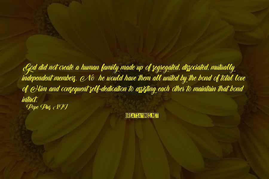 Rules Of Thumb Sayings By Pope Pius XII: God did not create a human family made up of segregated, dissociated, mutually independent members.
