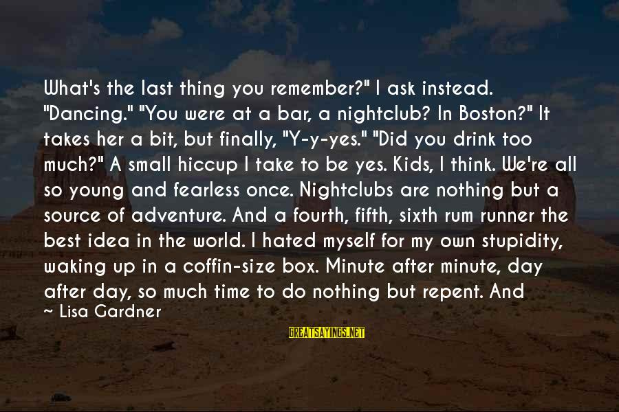 """Rum Runner Sayings By Lisa Gardner: What's the last thing you remember?"""" I ask instead. """"Dancing."""" """"You were at a bar,"""