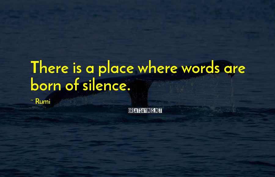 Rumi Sayings: There is a place where words are born of silence.