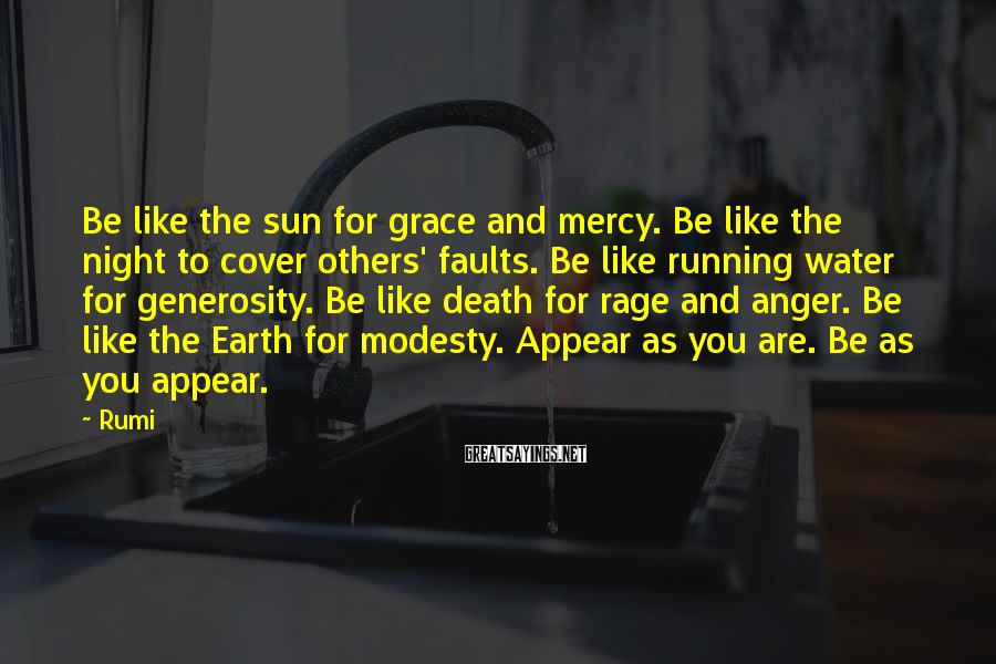 Rumi Sayings: Be like the sun for grace and mercy. Be like the night to cover others'