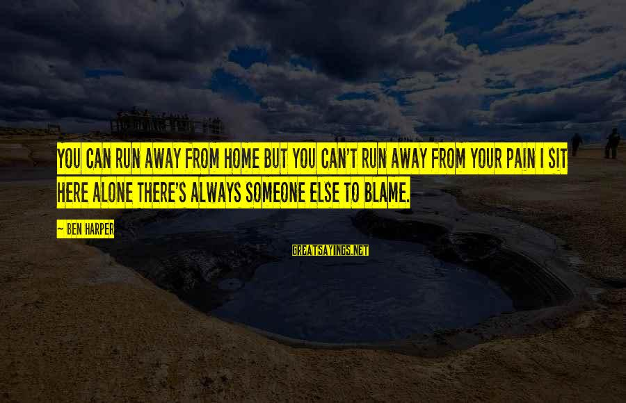 Running Away From Home Sayings By Ben Harper: You can run away from home But you can't run away from your pain I