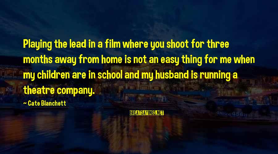 Running Away From Home Sayings By Cate Blanchett: Playing the lead in a film where you shoot for three months away from home