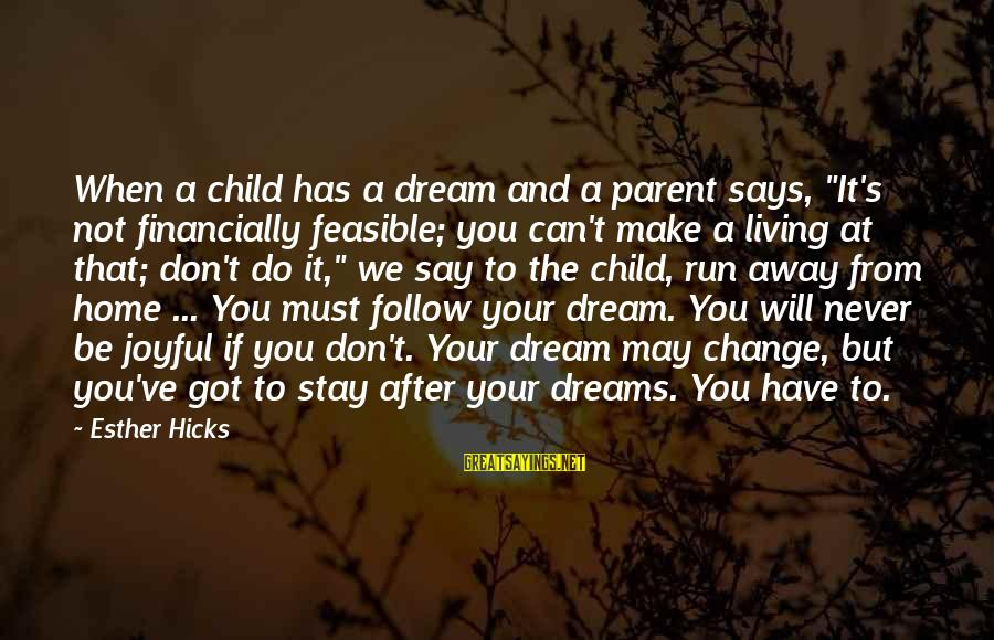 """Running Away From Home Sayings By Esther Hicks: When a child has a dream and a parent says, """"It's not financially feasible; you"""