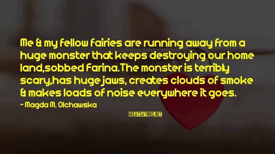 Running Away From Home Sayings By Magda M. Olchawska: Me & my fellow fairies are running away from a huge monster that keeps destroying