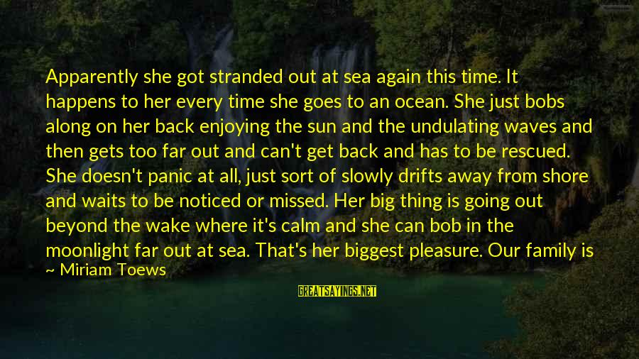 Running Away From Home Sayings By Miriam Toews: Apparently she got stranded out at sea again this time. It happens to her every