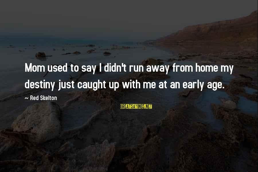 Running Away From Home Sayings By Red Skelton: Mom used to say I didn't run away from home my destiny just caught up