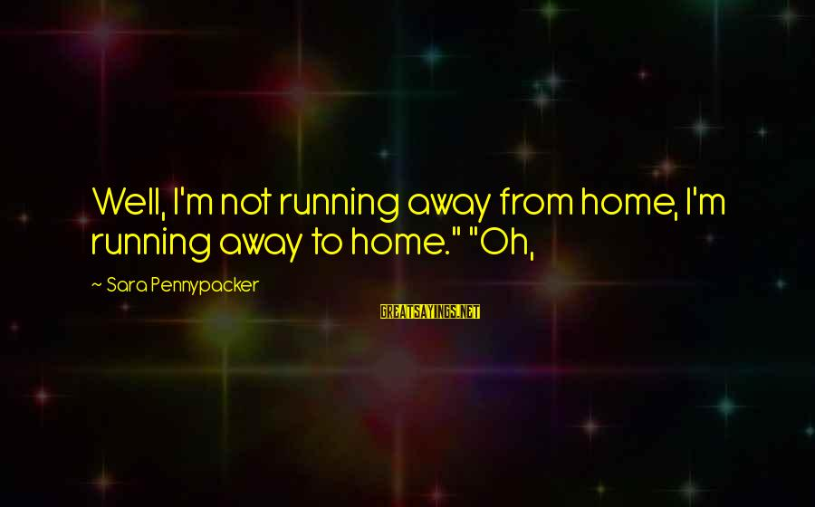 """Running Away From Home Sayings By Sara Pennypacker: Well, I'm not running away from home, I'm running away to home."""" """"Oh,"""