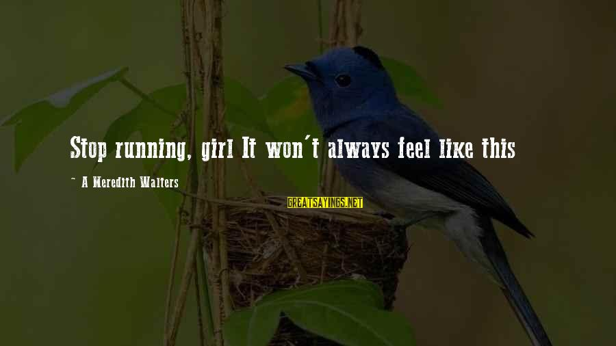 Running Like A Girl Sayings By A Meredith Walters: Stop running, girl It won't always feel like this
