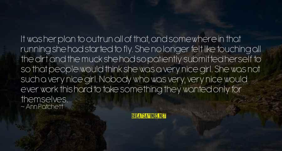Running Like A Girl Sayings By Ann Patchett: It was her plan to outrun all of that, and somewhere in that running she