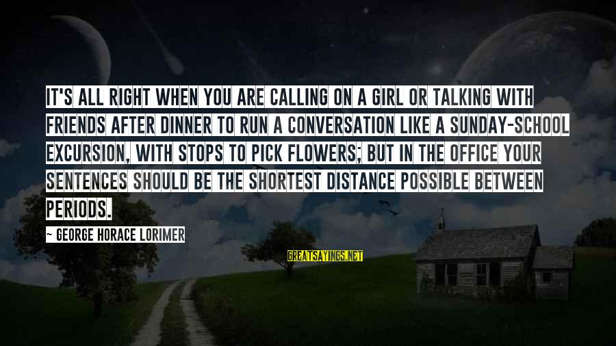 Running Like A Girl Sayings By George Horace Lorimer: It's all right when you are calling on a girl or talking with friends after