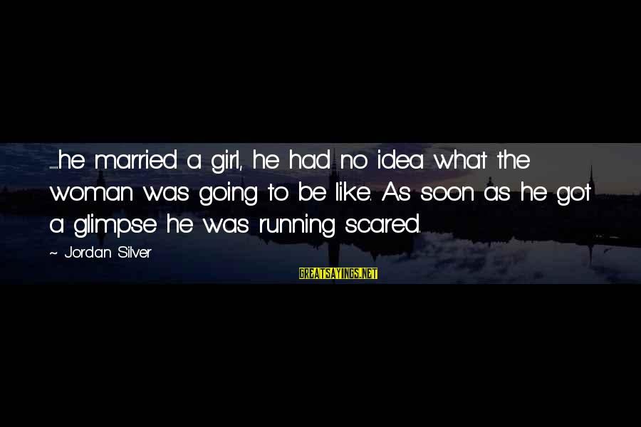 Running Like A Girl Sayings By Jordan Silver: ......he married a girl, he had no idea what the woman was going to be